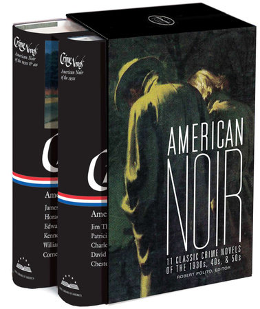 American Noir: 11 Classic Crime Novels of the 1930s, 40s, & 50s by Robert Polito