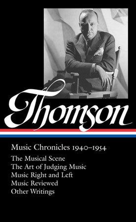 Virgil Thomson: Music Chronicles 1940-1954 (LOA #258) by Virgil Thomson