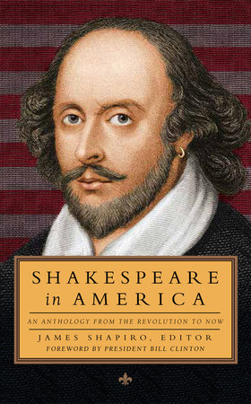 Shakespeare in America: An Anthology from the Revolution to Now (LOA #251) by