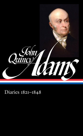 John Quincy Adams: Diaries Vol. 2 1821-1848 (LOA #294) by John Quincy Adams / David Waldstreicher, editor
