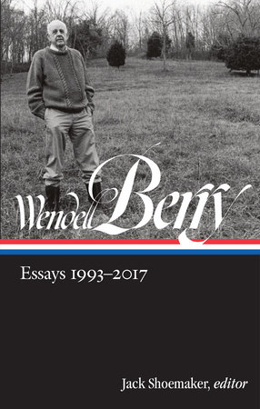 Wendell Berry: Essays 1993-2017 (LOA #317) by Wendell Berry