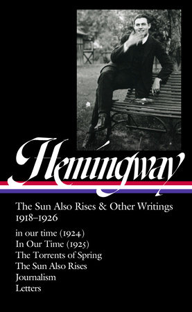 Ernest Hemingway: The Sun Also Rises & Other Writings 1918-1926 (LOA #334) by Ernest Hemingway