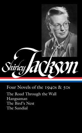 Shirley Jackson: Four Novels of the 1940s & 50s (LOA #336) by Shirley Jackson
