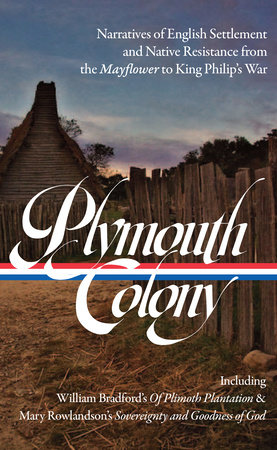 Plymouth Colony: Narratives of English Settlement and Native Resistance from the Mayflower to King Philip's War (LOA #337) by