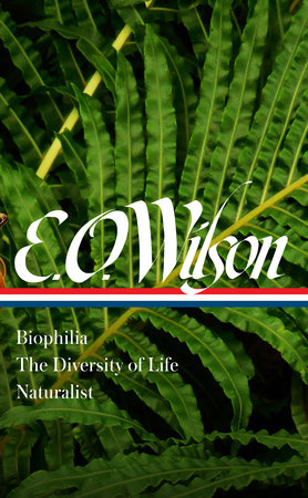E. O. Wilson: Biophilia, The Diversity of Life, Naturalist (LOA #340) by Edward O. Wilson