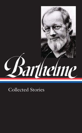 Donald Barthelme: Collected Stories (LOA #343) by Donald Barthelme