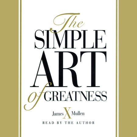 Simple Art of Greatness by James X. Mullen