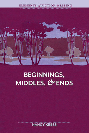 Elements of Fiction Writing - Beginnings, Middles & Ends by Nancy Kress