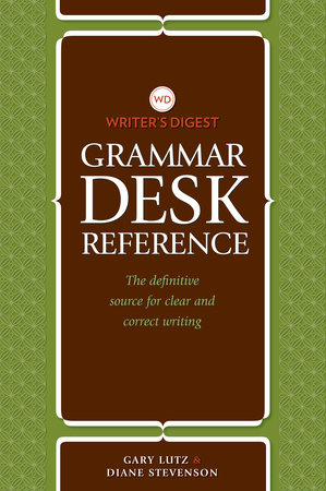 Writer's Digest Grammar Desk Reference by Gary Lutz and Diane Stevenson