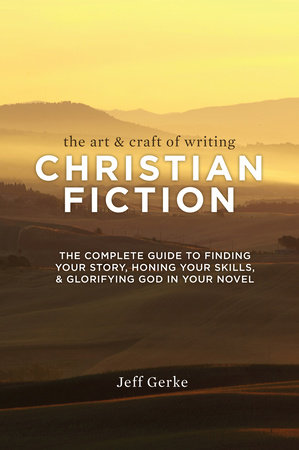 The Art & Craft of Writing Christian Fiction by Jeff Gerke