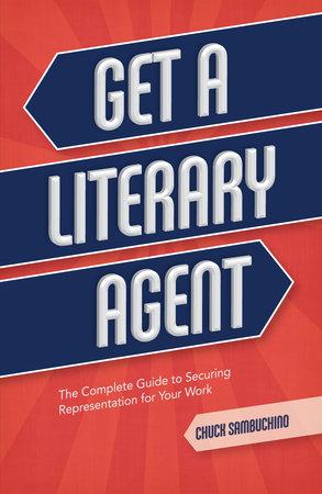 Get a Literary Agent by Chuck Sambuchino