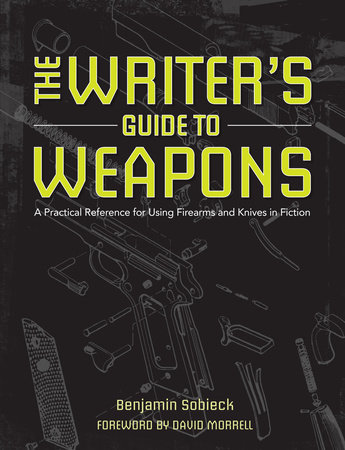 The Writer's Guide to Weapons by Benjamin Sobieck