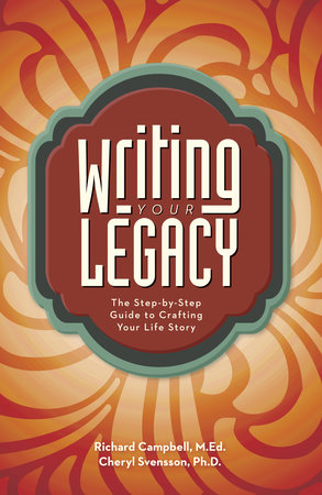 Writing Your Legacy by Richard Campbell and Cheryl Svensson