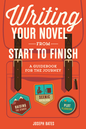 Writing Your Novel from Start to Finish by Joseph Bates