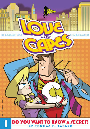 Love and Capes Volume 1: Do You Want To Know A Secret? by Thom Zahler