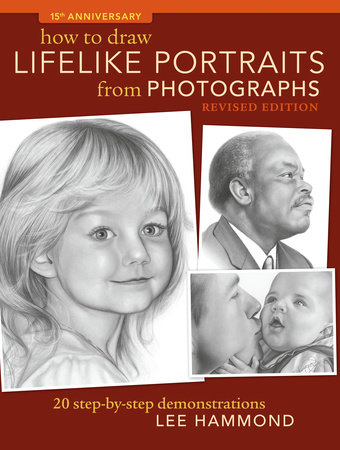 How To Draw Lifelike Portraits From Photographs - Revised by Lee Hammond