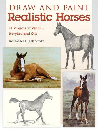 Draw and Paint Realistic Horses by Jeanne Filler Scott