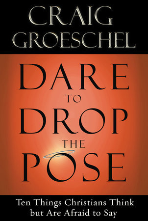 Dare to Drop the Pose by Craig Groeschel