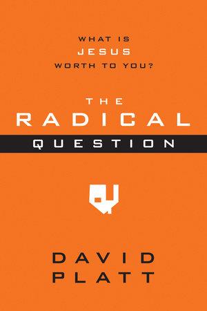 The Radical Question by David Platt