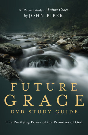 Future Grace Study Guide by Desiring God