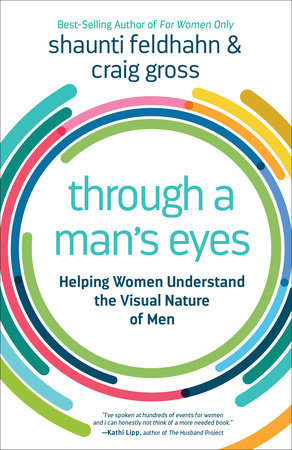 Through a Man's Eyes by Shaunti Feldhahn and Craig Gross