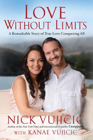 Love Without Limits by Nick Vujicic and Kanae Vujicic