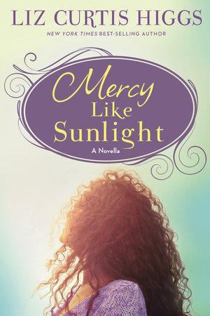 Mercy Like Sunlight by Liz Curtis Higgs