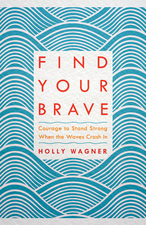 Find Your Brave by Holly Wagner