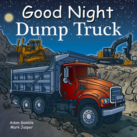 Good Night Dump Truck by Adam Gamble and Mark Jasper