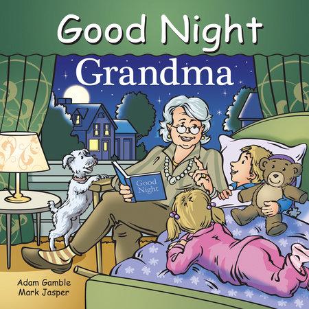 Good Night Grandma by Adam Gamble and Mark Jasper