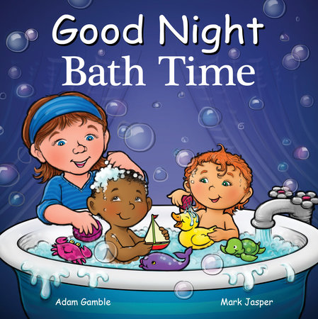 Good Night Bath Time by Adam Gamble and Mark Jasper