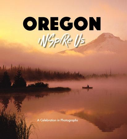 Oregon Inspire Us by Adam Gamble