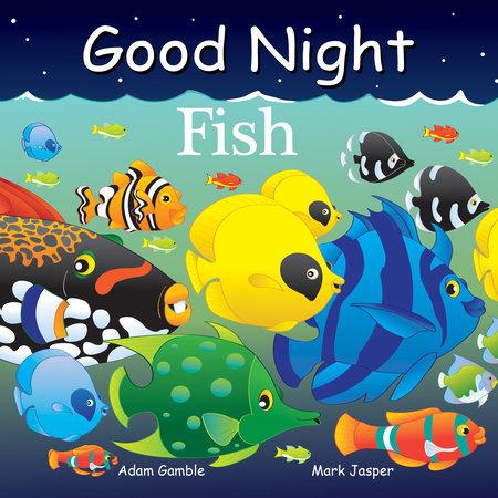 Good Night Fish by Adam Gamble and Mark Jasper