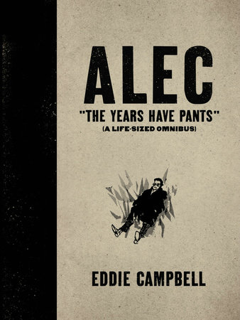 ALEC: The Years Have Pants (A Life-Size Omnibus) by Eddie Campbell