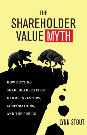 The Shareholder Value Myth by Lynn Stout