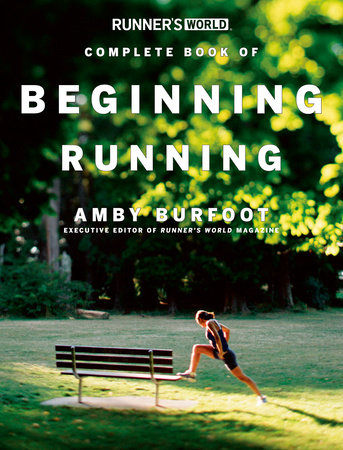 Runner's World Complete Book of Beginning Running by Amby Burfoot and Editors of Runner's World Maga