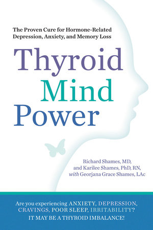 Thyroid Mind Power by Richard Shames, Karilee Shames, Ph.D, RN and Georjana Grace Shames