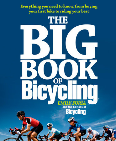 The Big Book of Bicycling by Emily Furia and Editors of Bicycling Magazine