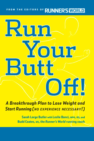 Run Your Butt Off! by Leslie Bonci, Budd Coates and Sarah Butler