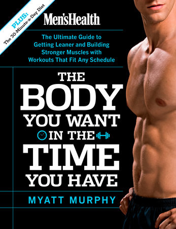 Men's Health The Body You Want in the Time You Have by Myatt Murphy and Editors of Men's Health Magazi