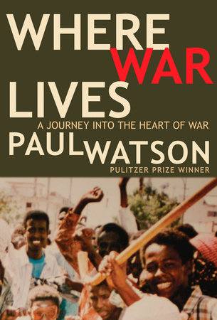 Where War Lives by Paul Watson