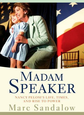 Madam Speaker by Marc Sandalow