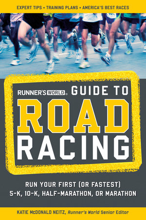 Runner's World Guide to Road Racing by Katie Mcdonald Neitz and Editors of Runner's World Maga