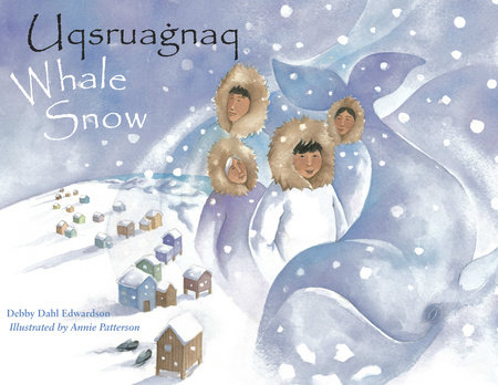 Whale Snow/Uqsruagnaq by Debby Dahl Edwardson