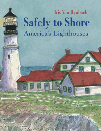Safely to Shore: The Story of America's Lighthouse by Iris Van Rynbach