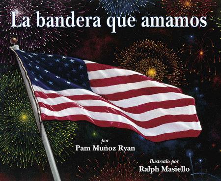 La bandera que amamos by Pam Muñoz Ryan
