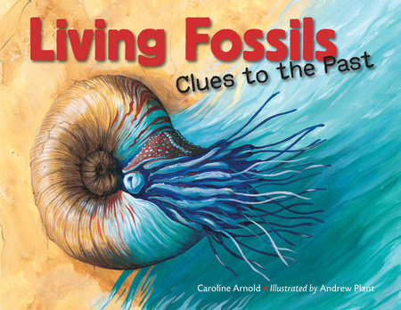 Living Fossils: Clues to the Past by Caroline Arnold