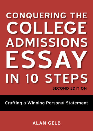 Conquering the College Admissions Essay in 10 Steps, Second Edition by Alan Gelb