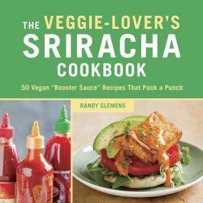 The Veggie-Lover's Sriracha Cookbook