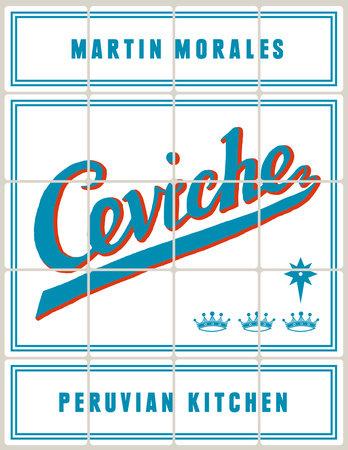 Ceviche: Peruvian Kitchen by Martin Morales